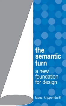 The Semantic Turn : A New Foundation for Design, Hardback Book