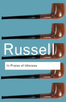 In Praise of Idleness : And Other Essays, Paperback