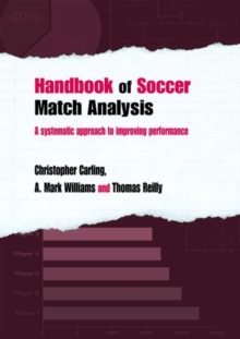 Handbook of Soccer Match Analysis : A Systematic Approach to Improving Performance, Paperback
