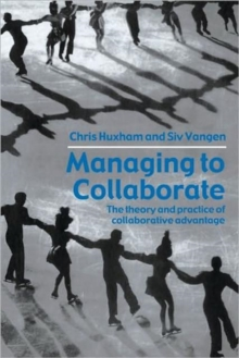 Managing to Collaborate : The Theory and Practice of Collaborative Advantage, Paperback Book