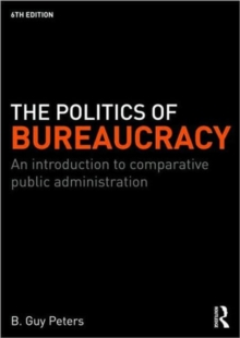 The Politics of Bureaucracy : An Introduction to Comparative Public Administration, Paperback Book