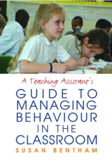 A Teaching Assistants' Guide to Managing Behaviour in the Classroom, Paperback