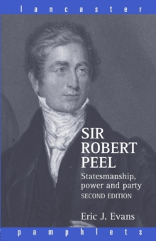 Sir Robert Peel : Statesmanship, Power, and Party, Paperback