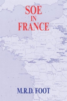 SOE in France : An Account of the Work of the British Special Operations Executive in France 1940-1944, Paperback
