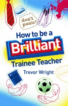 How to be a Brilliant Trainee Teacher, Paperback