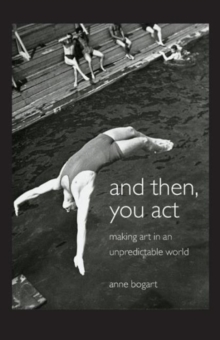 And Then, You Act : Making Art in an Unpredictable World, Paperback
