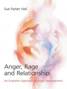 Anger, Rage and Relationship : An Empathic Approach to Anger Management, Paperback Book