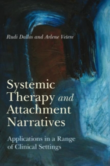Systemic Therapy and Attachment Narratives : Applications in a Range of Clinical Settings, Paperback Book