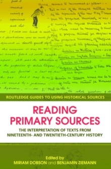Reading Primary Sources : The Interpretation of Texts from Nineteenth and Twentieth Century History, Paperback