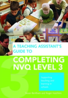 A Teaching Assistant's Guide to Completing NVQ : Supporting Teaching and Learning in Schools Level 3, Paperback