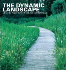 The Dynamic Landscape : Design, Ecology and Management of Naturalistic Urban Planting, Paperback