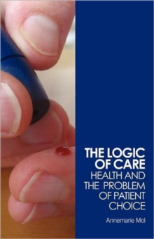 The Logic of Care : Health and the Problem of Patient Choice, Paperback Book