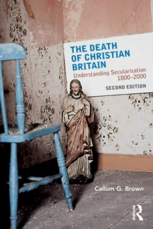 The Death of Christian Britain : Understanding Secularisation, 1800-2000, Paperback