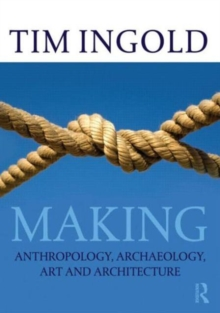 Making : Anthropology, Archaeology, Art and Architecture, Paperback