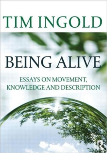 Being Alive : Essays on Movement, Knowledge and Description, Paperback