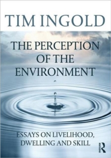 The Perception of the Environment : Essays on Livelihood, Dwelling and Skill, Paperback