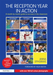 The Reception Year in Action : A Month-by-month Guide to Success in the Classroom, Paperback