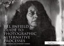 Jill Enfield's Guide to Photographic Alternative Processes : Popular Historical and Contemporary Techniques, Paperback