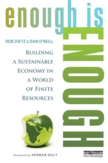 Enough is Enough : Building a Sustainable Economy in a World of Finite Resources, Paperback Book