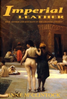Imperial Leather : Race, Gender and Sexuality in the Colonial Contest, Paperback