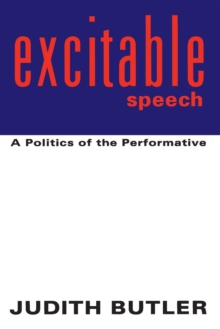 Excitable Speech : Politics of the Performative, Paperback Book