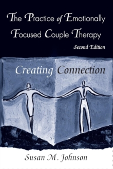 Practice of Emotionally Focused Couple Therapy : Creating Connection, Paperback Book