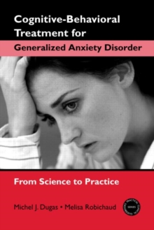 Cognitive-behavioral Treatment for Generalized Anxiety Disorder : From Science to Practice, Paperback