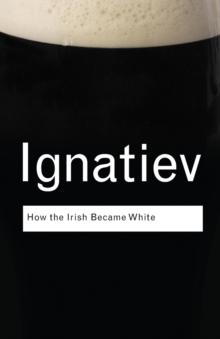 How the Irish Became White, Paperback Book