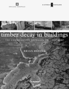 Timber in Buildings : Decay, Treatment and Conservation: The Conservation Approach to Treatment, Hardback