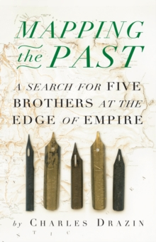 Mapping the Past : A Search for Five Brothers at the Edges of Empire, Hardback