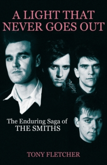 A Light That Never Goes Out : The Enduring Saga of the Smiths, Hardback