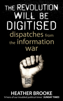 The Revolution Will be Digitised : Dispatches from the Information War, Paperback