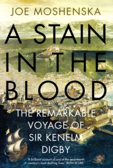 A Stain in the Blood : The Remarkable Voyage of Sir Kenelm Digby, Hardback