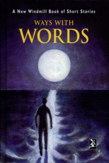 Ways with Words : A New Wiindmill Book of Short Stories, Hardback