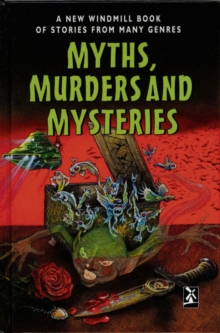 Myths, Murders and Mysteries : A New Windmill Book of Stories from Many Genres, Hardback Book