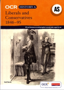 OCR A Level History a: Liberals and Conservatives, 1846-1895 : Unbeatable Support to Help Students Succeed in History, Paperback