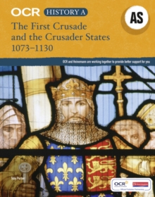 OCR A Level History AS: The First Crusade and the Crusader States, 1073-1192, Paperback