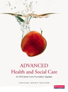 Advanced Health and Social Care for NVQ and Foundation Degrees : A Completely Updated Modern Course Companion for Health and Social Care Studies at Levels 4 and 5, Paperback