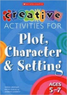 Creative Activities for Plot, Character and Setting, Ages 5-7, Paperback Book