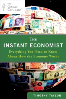 The Instant Economist : Everything You Need to Know About How the Economy Works, Paperback