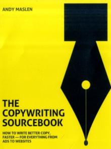 The Copywriting Sourcebook : How to Write Better Copy, Faster - For Everything from Ads to Websites, Paperback