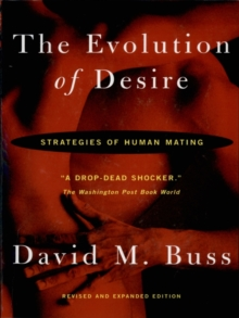 The Evolution Of Desire : Strategies of Human Mating, Paperback