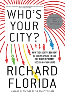 Who's Your City : How the Creative Economy is Making Where You Live the Most Important Decision of Your Life, Paperback Book