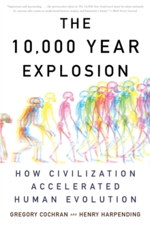 10,000 Year Explosion : How Civilization Accelerated Human Evolution, Paperback