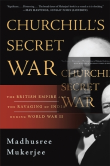Churchill's Secret War : The British Empire and the Ravaging of India During World War II, Paperback