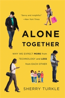 Alone Together : Why We Expect More from Technology and Less from Each Other, Paperback Book