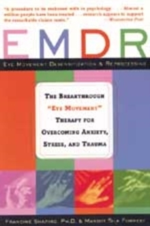 "EMDR : The Breakthrough ""Eye Movement"" Therapy for Overcoming Anxiety, Stress, and Trauma, Paperback"