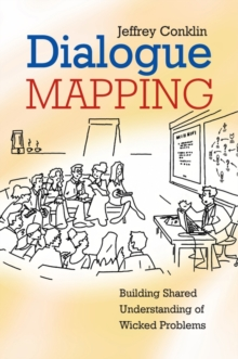 Dialogue Mapping : Building Shared Understanding of Wicked Problems, Paperback