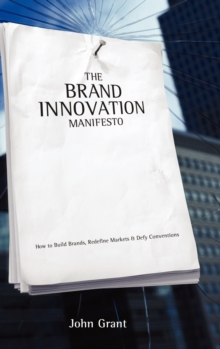 Brand Innovation Manifesto : How to Build Brands, Redefine Markets and Defy Conventions, Hardback