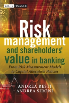 Risk Management and Shareholders' Value in Banking : From Risk Measurement Models to Capital Allocation Policies, Hardback Book